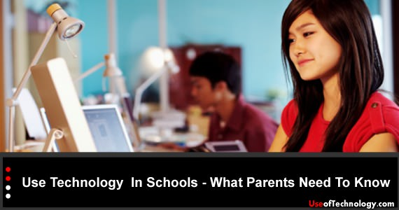 Use Technology  In Schools - What Parents Need To Know